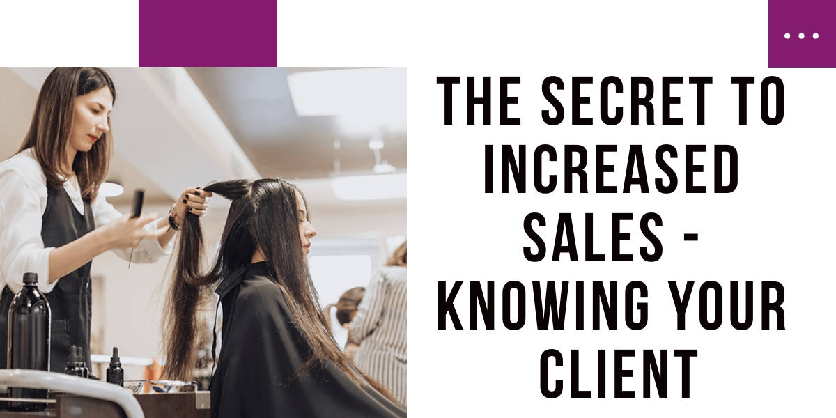 The secret to increased sales - Knowing your client